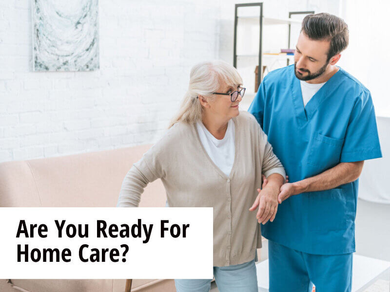 Are You Ready For Home Care?